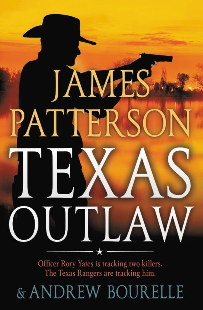 Patterson, James / Bourelle, Andrew - Texas Outlaw: A Texas Ranger Thriller