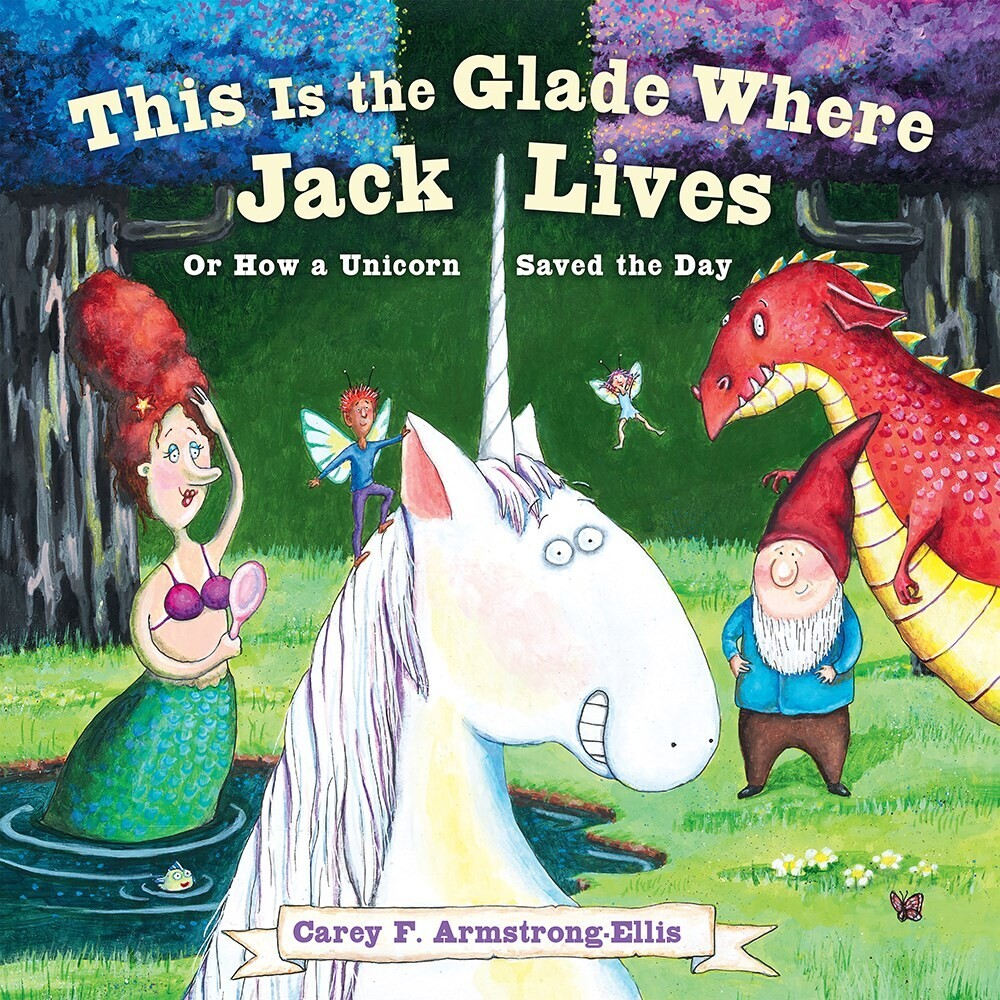 - This Is the Glade Where Jack Lives: Or How a Unicorn Saved the Day
