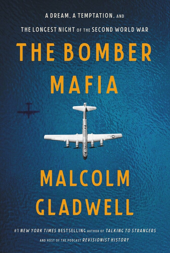 Gladwell, Malcolm - The Bomber Mafia: A Dream, A Temptation, And the Longest Night of the Second World War