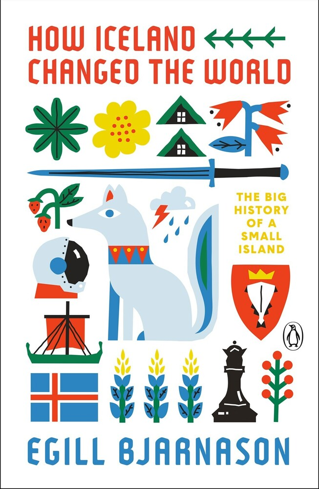 Egill Bjarnason - How Iceland Changed the World: The Big History of a Small Island