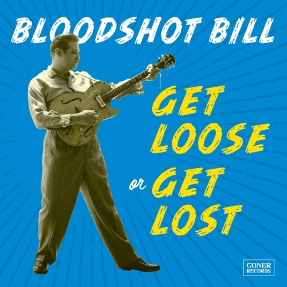 Bloodshot Bill - Get Loose Or Get Lost