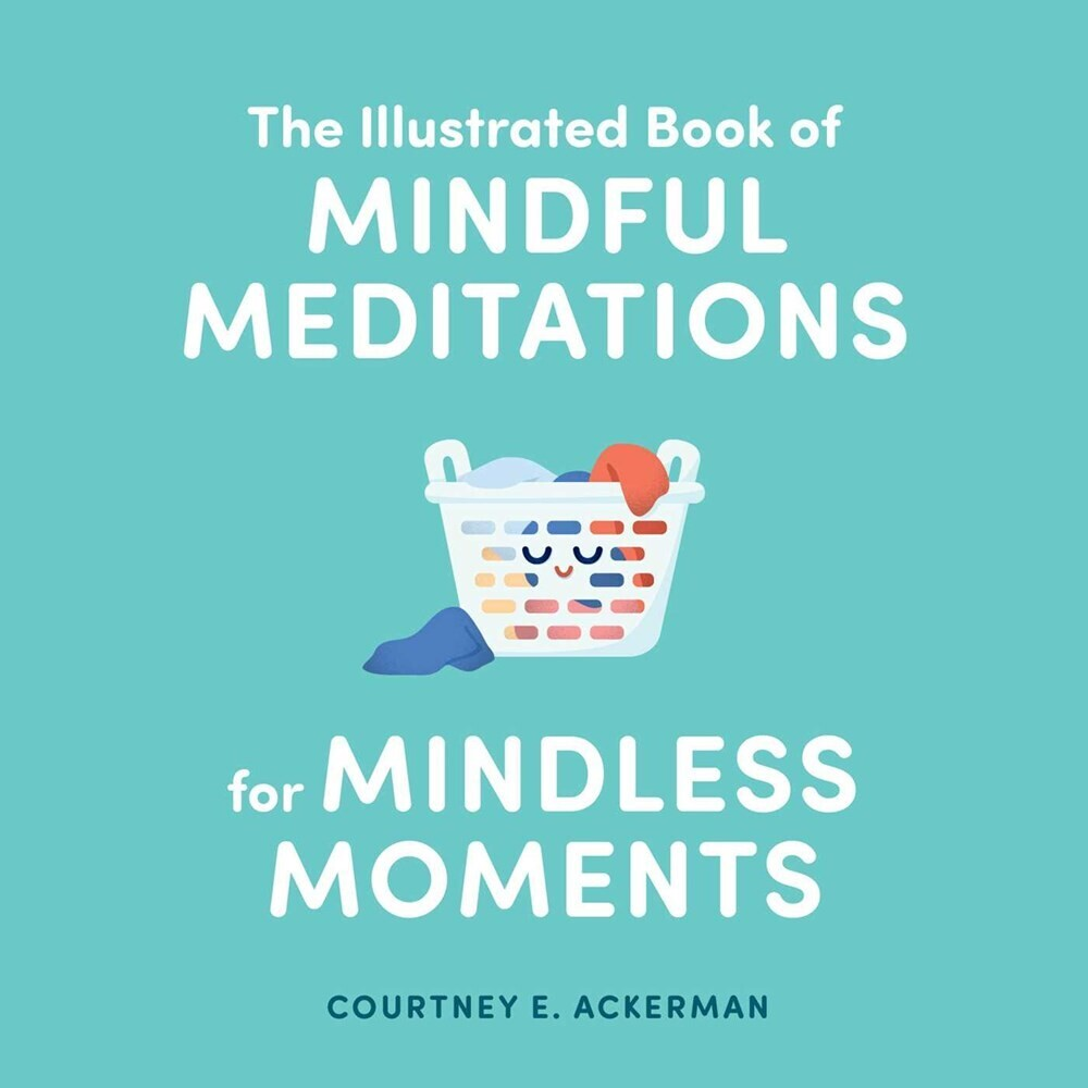 - The Illustrated Book of Mindful Meditations for Mindless Moments