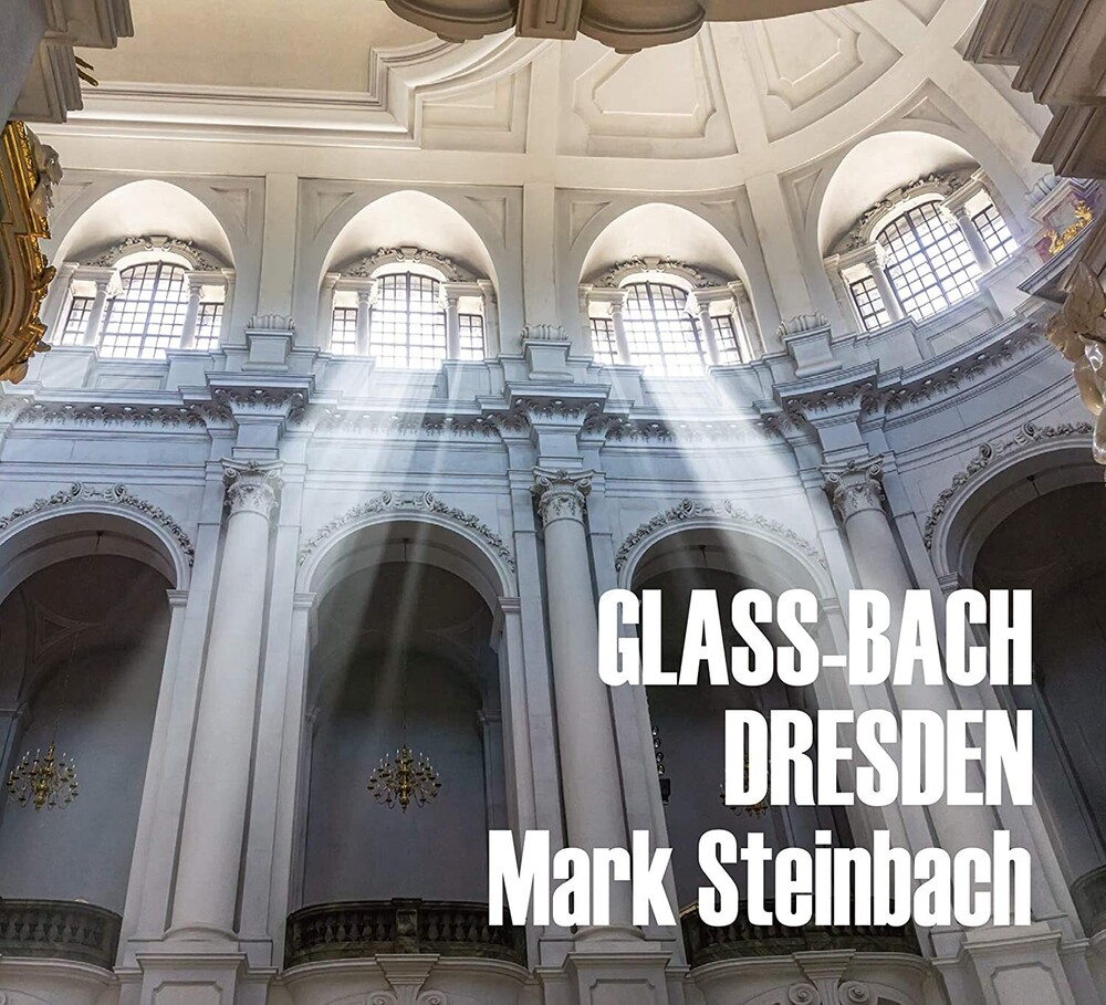 Mark Steinbach - Glass & Bach In Dresden
