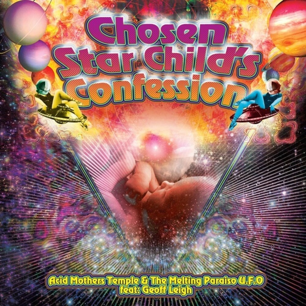 Acid Mothers / Melting Paraiso UFO / Leigh - Chosen Star Child's Confession