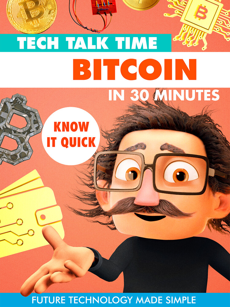 - Tech Talk Time: Bitcoin In 30 Minutes