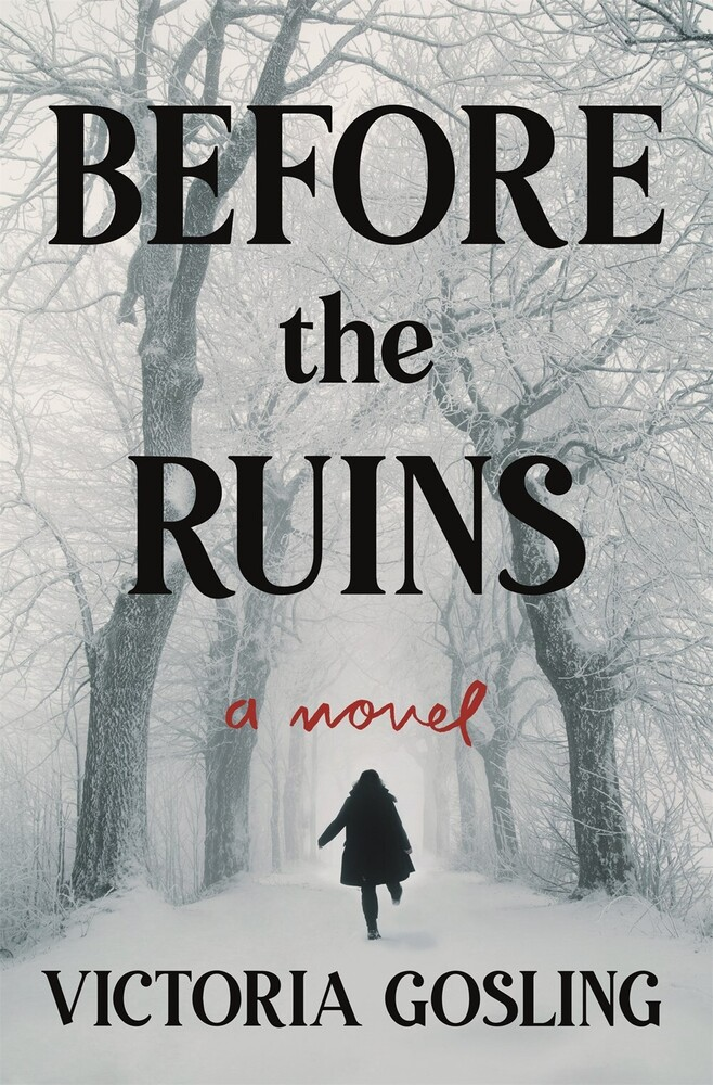Gosling, Victoria - Before The Ruins: A Novel
