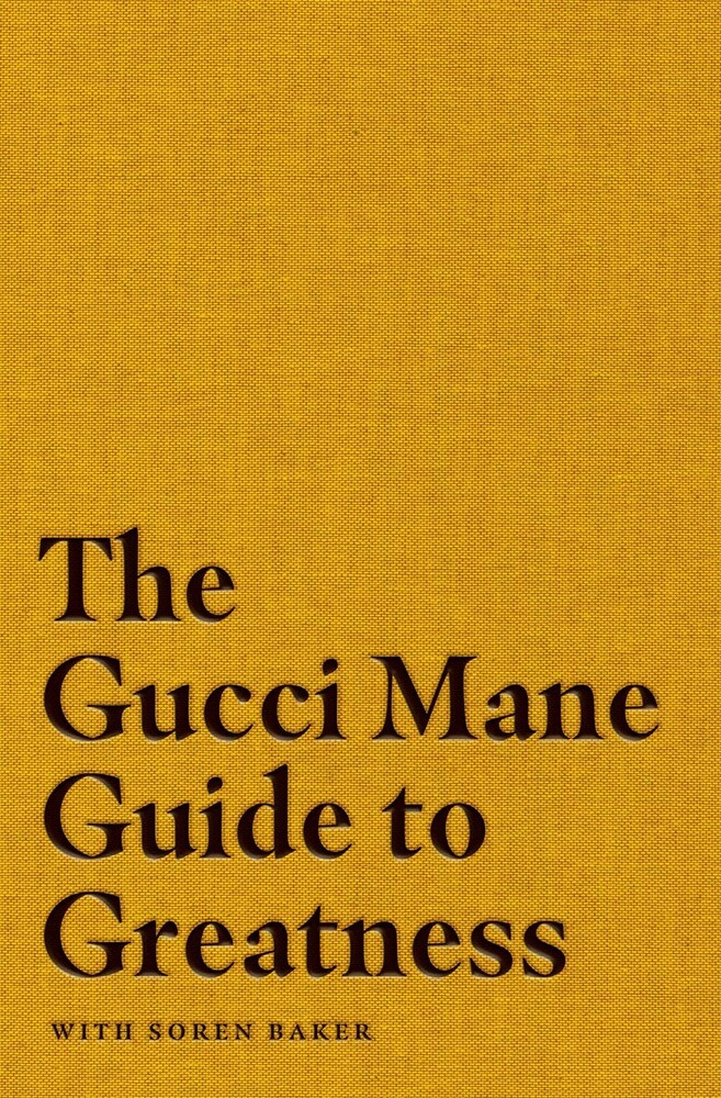 - The Gucci Mane Guide to Greatness