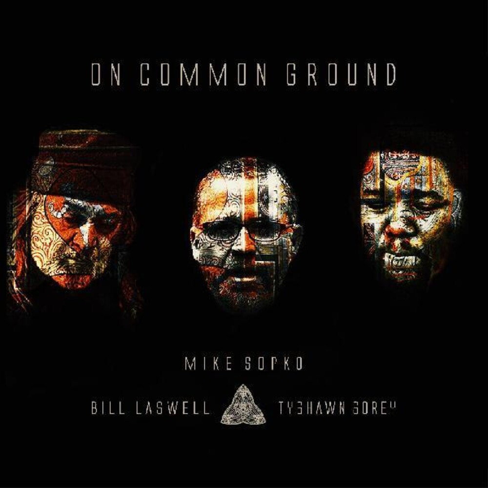 Mike Sopko / Laswell,Bill / Sorey,Tyshawn - On Common Ground