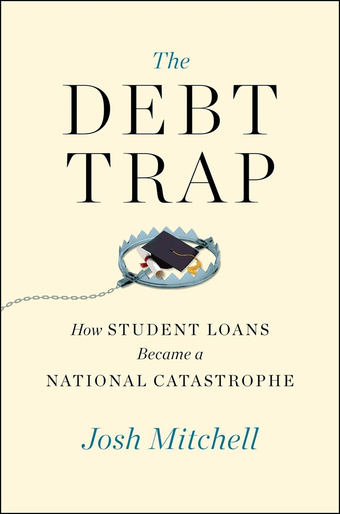 - The Debt Trap: How Student Loans Became a National Catastrophe