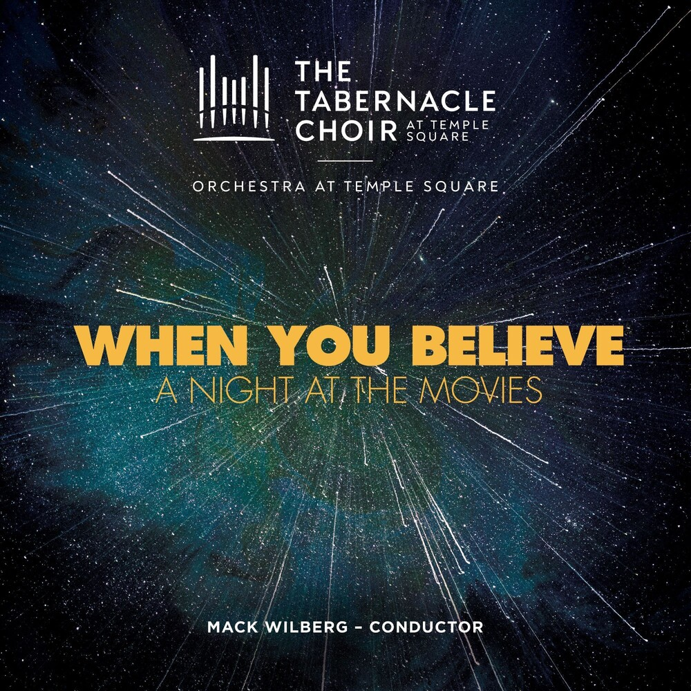 The Tabernacle Choir at Temple Square - When You Believe: A Night At The Movies