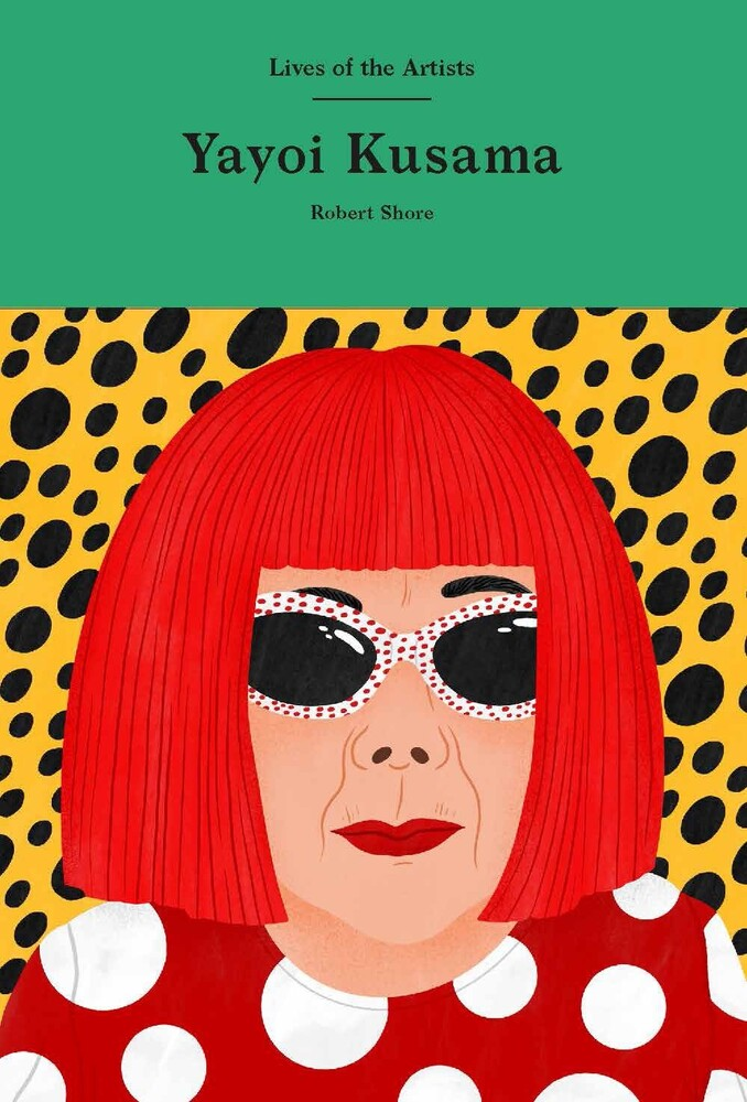 Robert Shore - Yayoi Kusama: Lives of the Artists