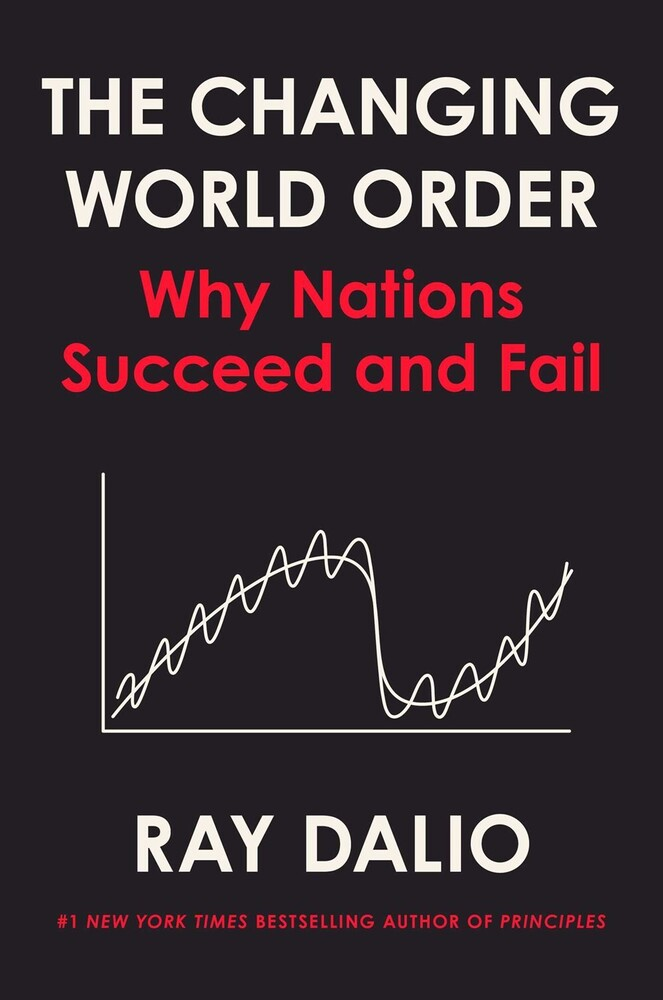 - The Changing World Order: Why Nations Succeed and Fail