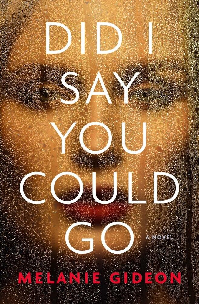 Gideon, Melanie - Did I Say You Could Go: A Novel