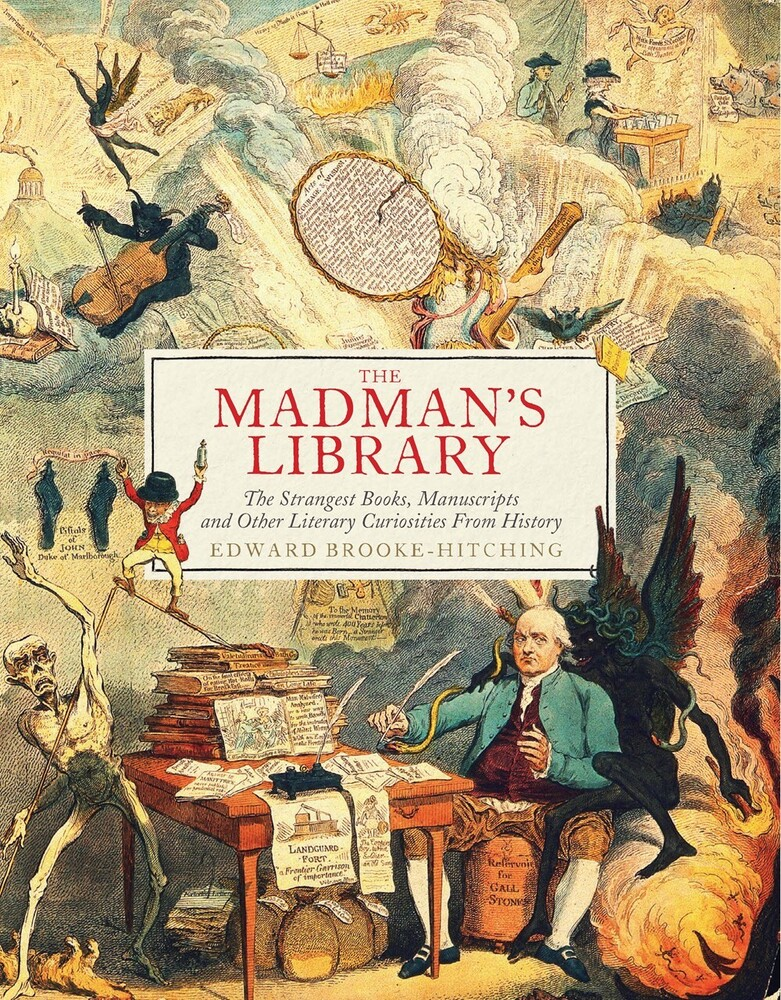 Brooke-Edward Hitching - The Madman's Library: The Strangest Books, Manuscripts and OtherLiterary Curiosities from History