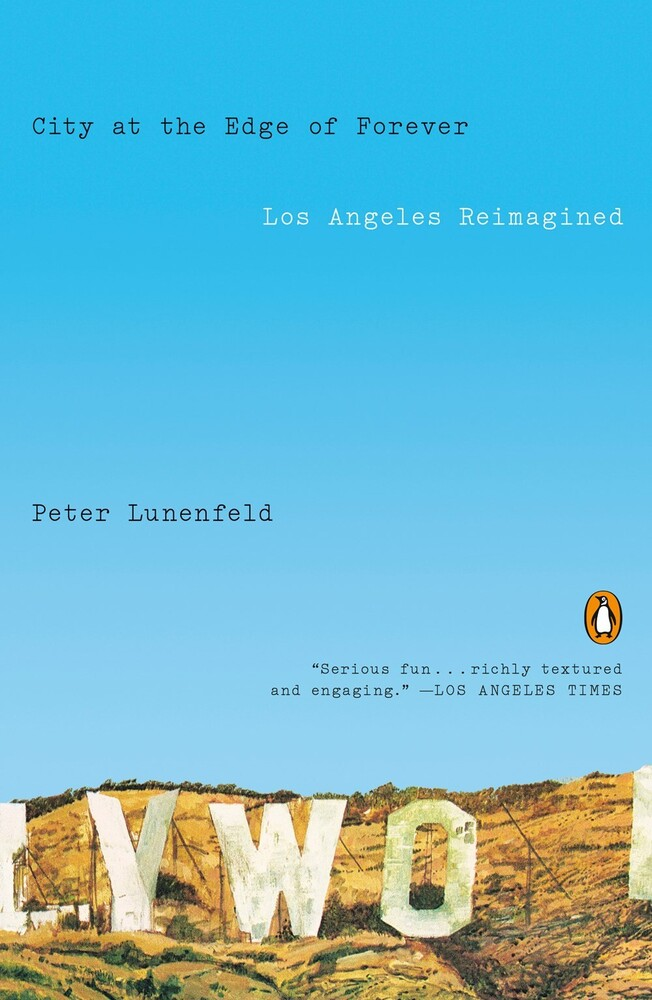 Peter Lunenfeld - City at the Edge of Forever: Los Angeles Reimagined