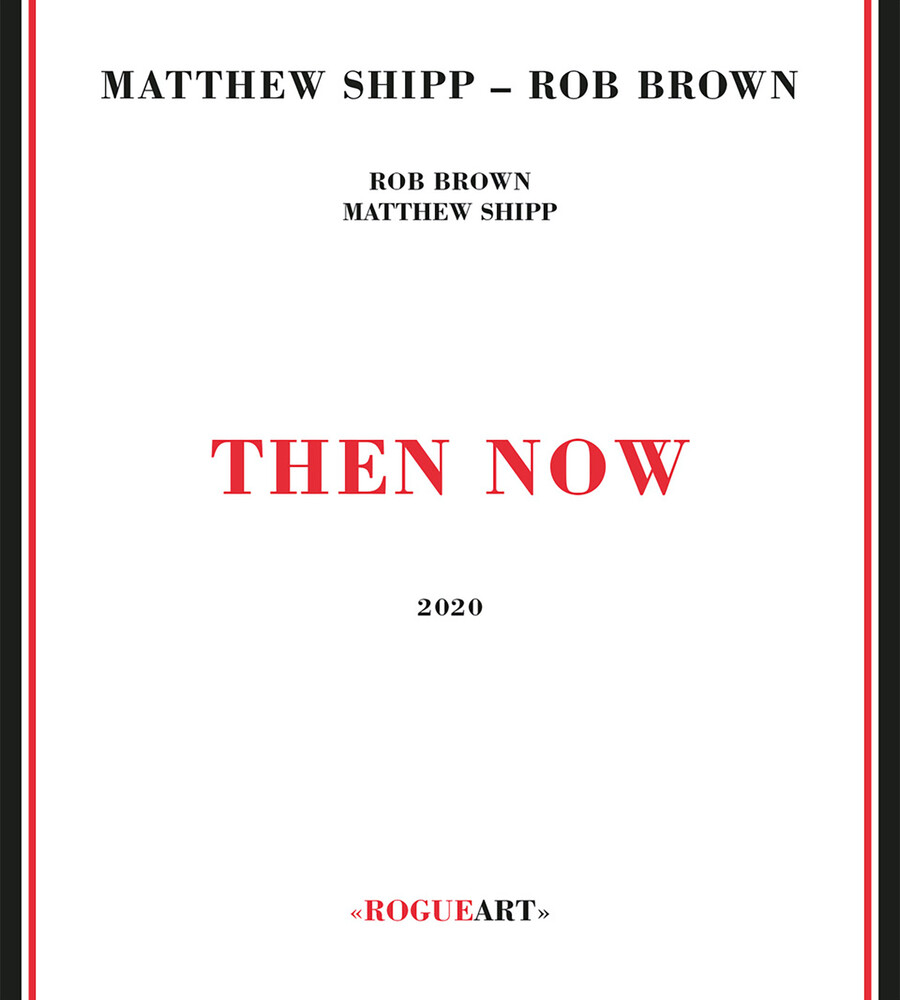 Matthew Shipp / Brown,Rob - Then Now