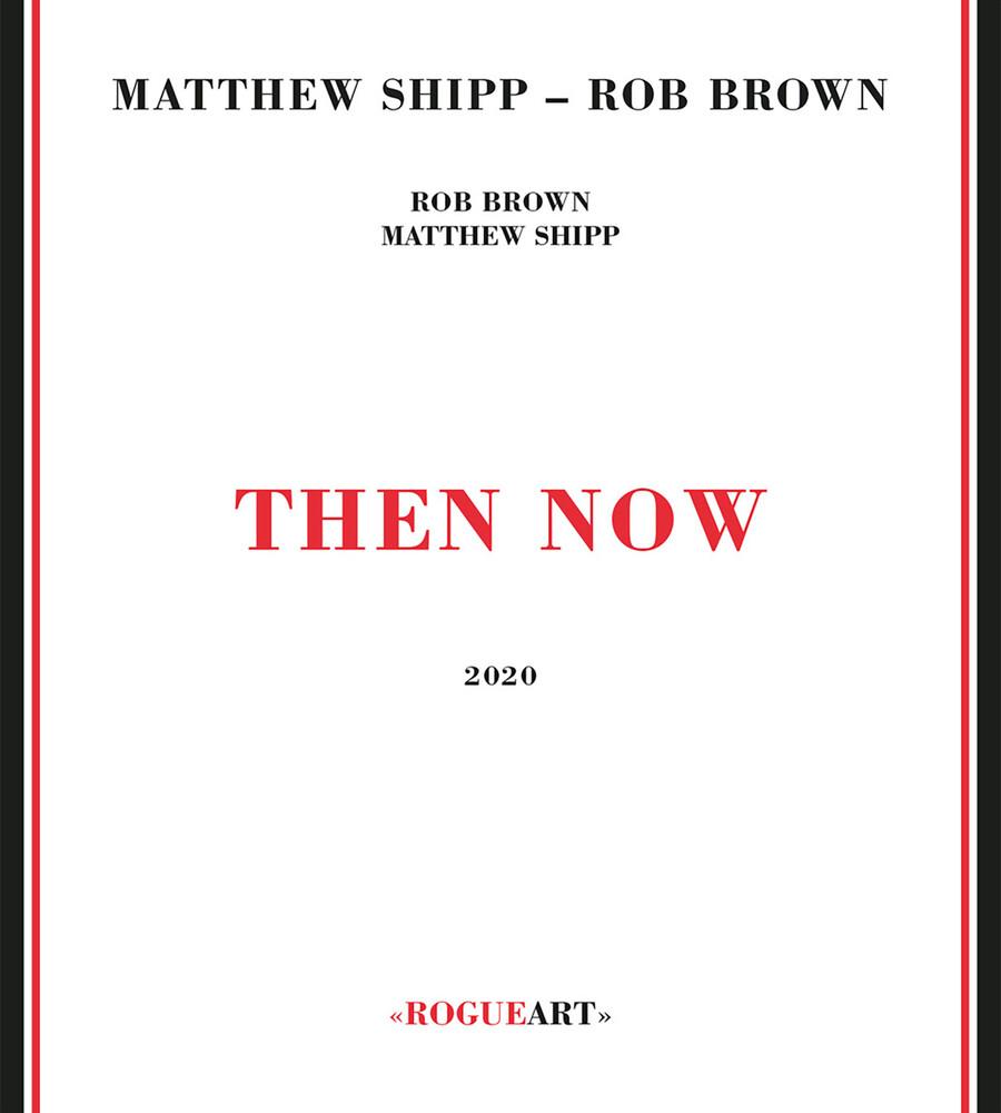 Matthew Shipp / Brown,Rob - Then Now