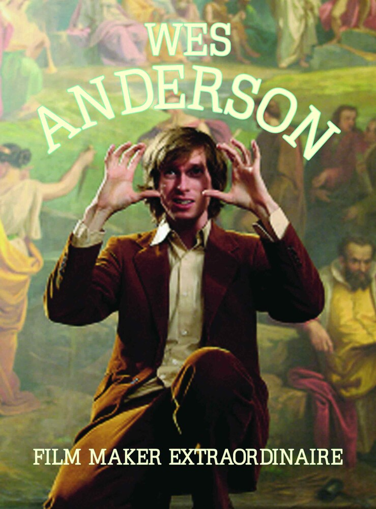 Anderson, Wes - Wes Anderson: Film Maker Extraordinaire