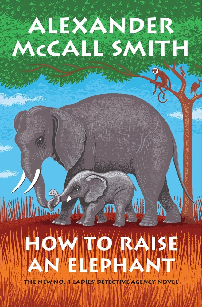 McCall Smith, Alexander - How to Raise an Elephant: No. 1 Ladies' Detective Agency