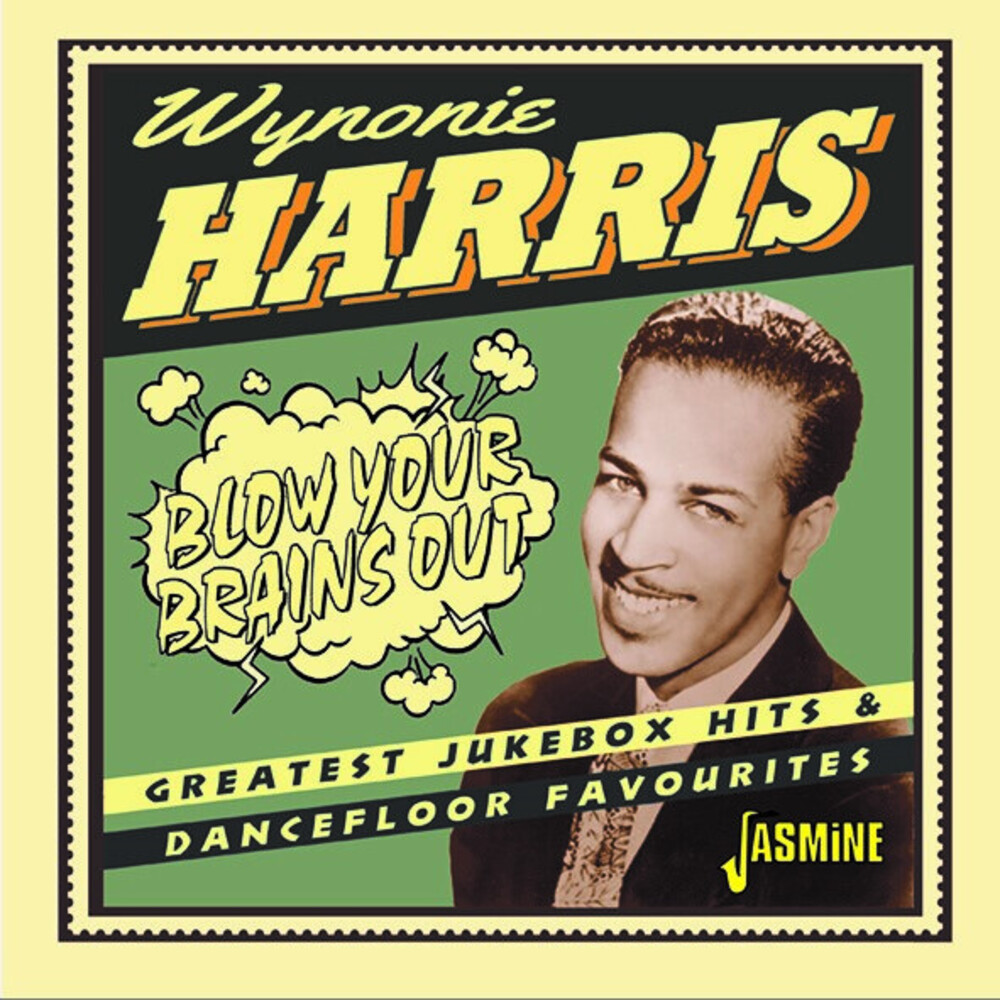 Wynonie Harris - Blow Your Brains Out: Greatest Jukebox Hits (Uk)