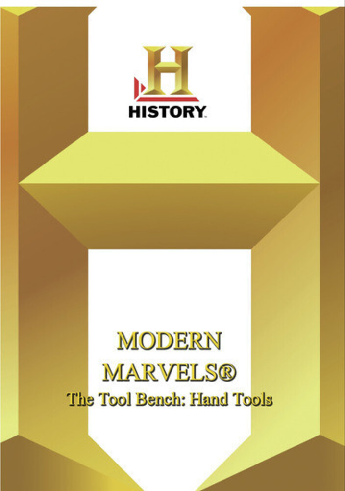History: Modern Marvels the Tool Bench Hand Tools - History: Modern Marvels The Tool Bench Hand Tools