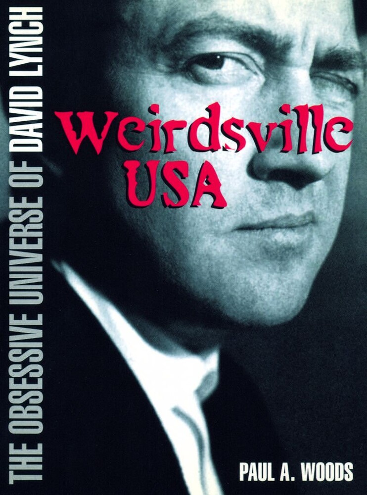 Woods, Paul a - David Lynch: Weirdsville USA: The Obsessive Universe of David Lynch