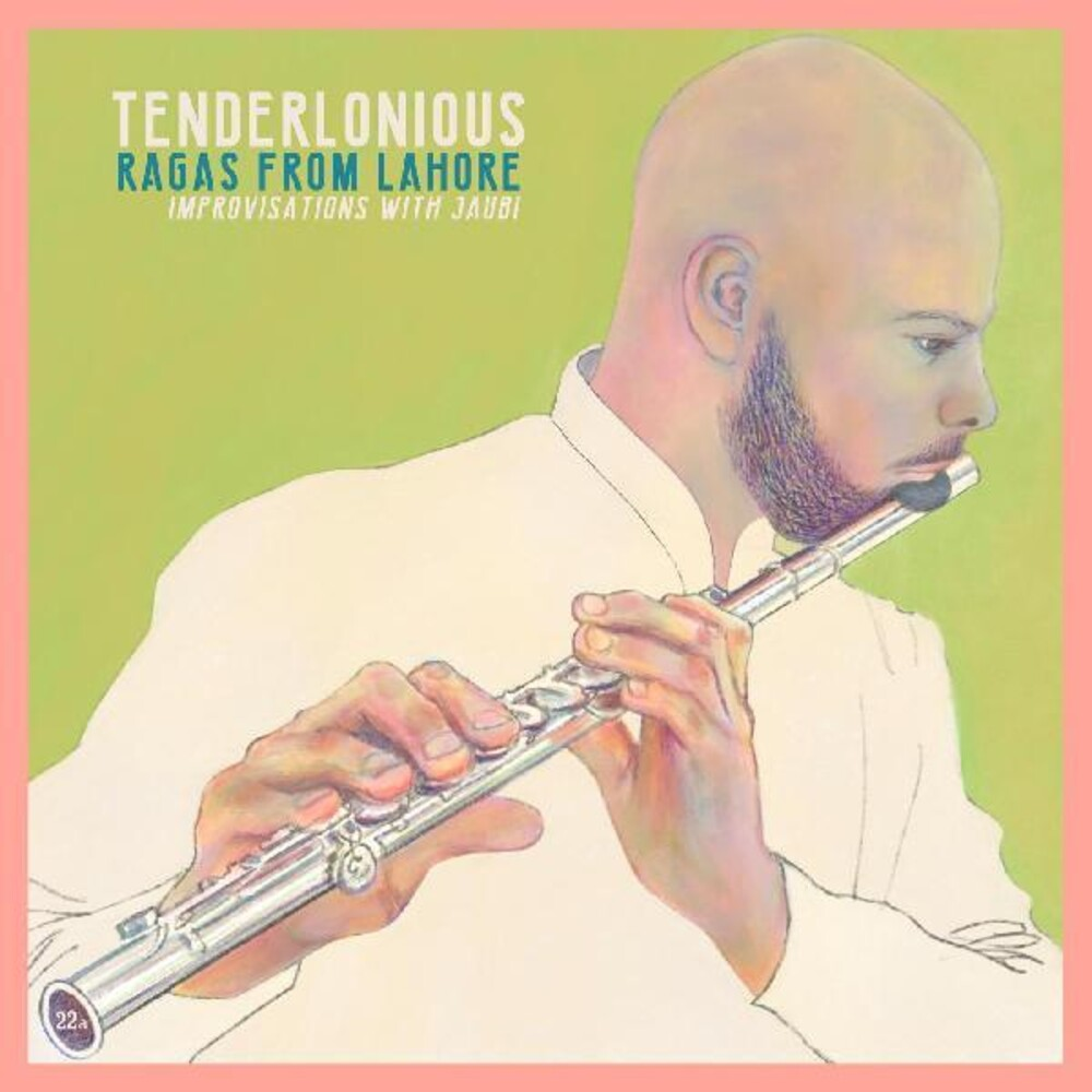 Tenderlonious - Ragas From Lahore - Improvisations With Jaubi