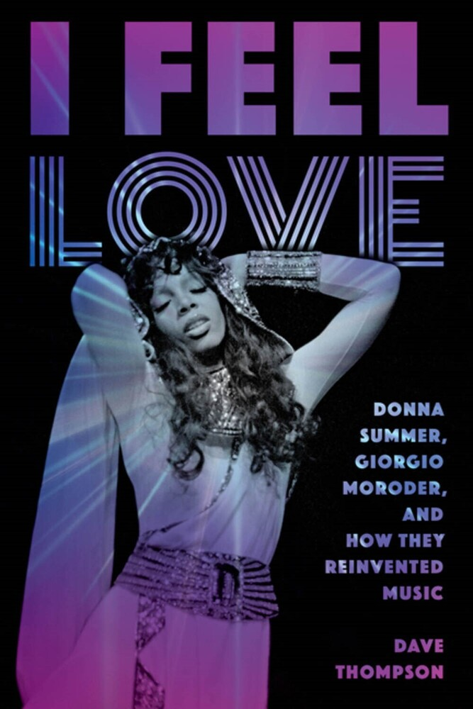 Thompson, Dave - I Feel Love: Donna Summer, Giorgio Moroder, and How They ReinventedMusic