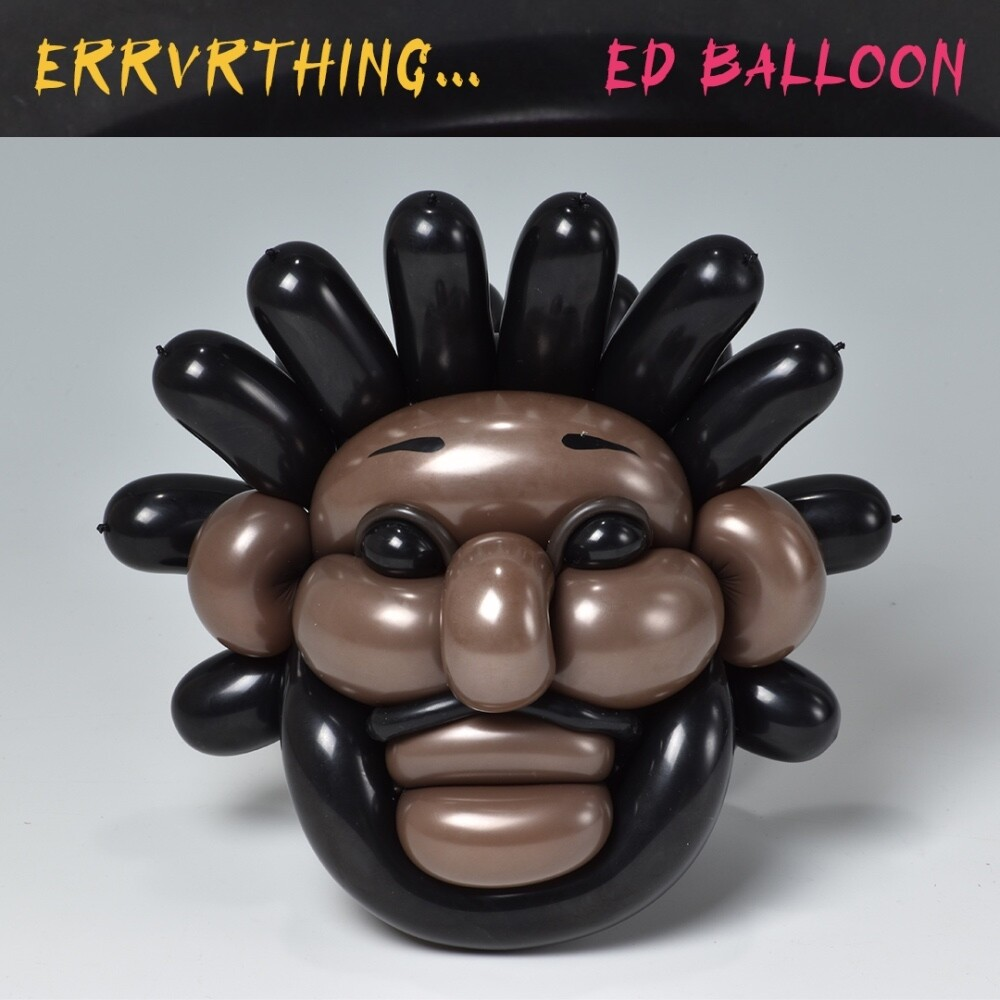 Ed Balloon - Errvrthinga
