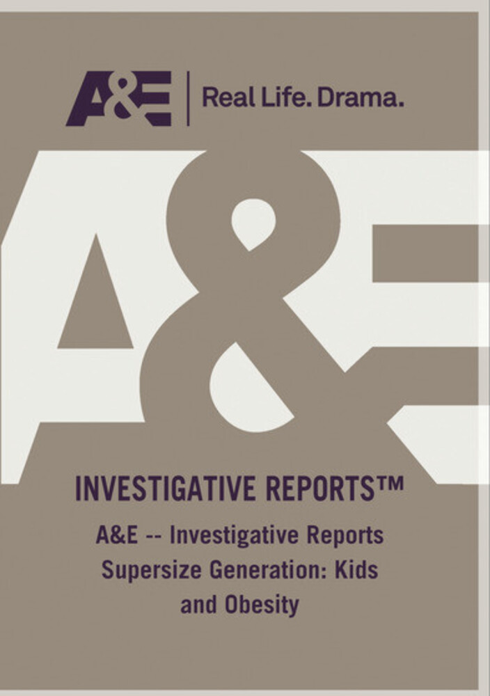 Ae Investigative Reports Supersize Generation Kids - Ae Investigative Reports Supersize Generation Kids