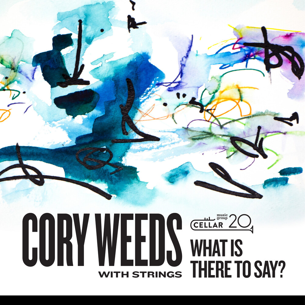 Cory Weeds - With Strings: What Is There To Say?