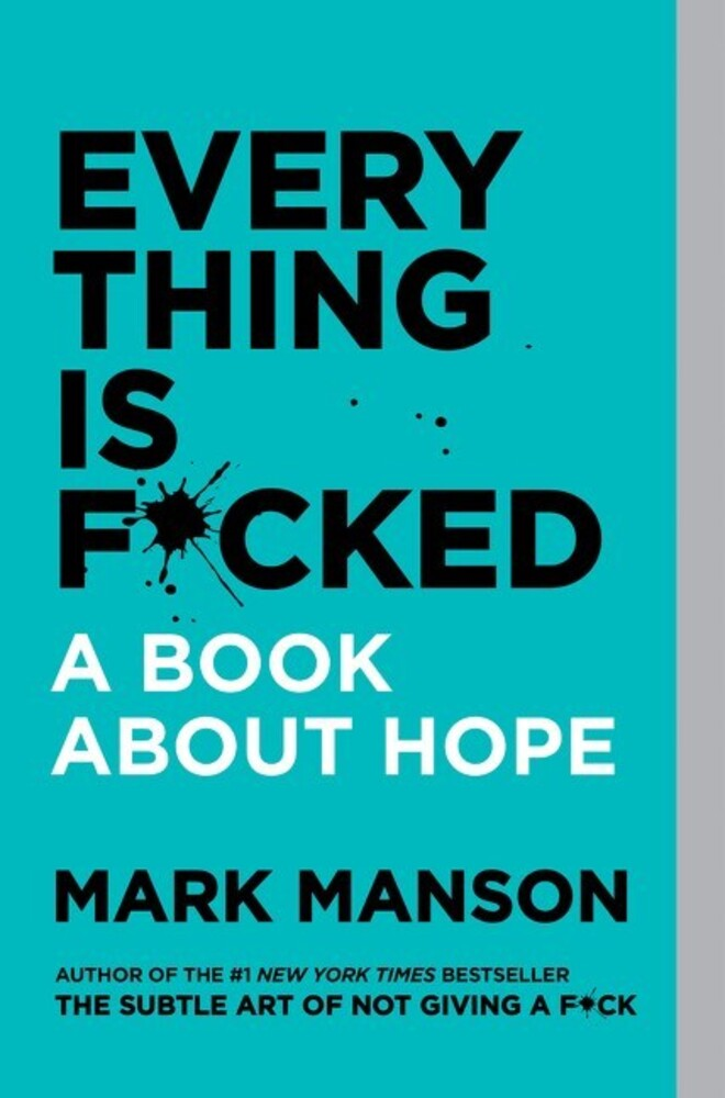Manson, Mark - Everything Is Fucked: A Book About Hope