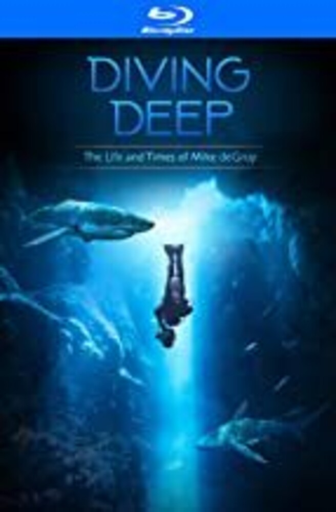 Diving Deep: Life & Times of Mike Degruy - Diving Deep: The Life and Times of Mike deGruy