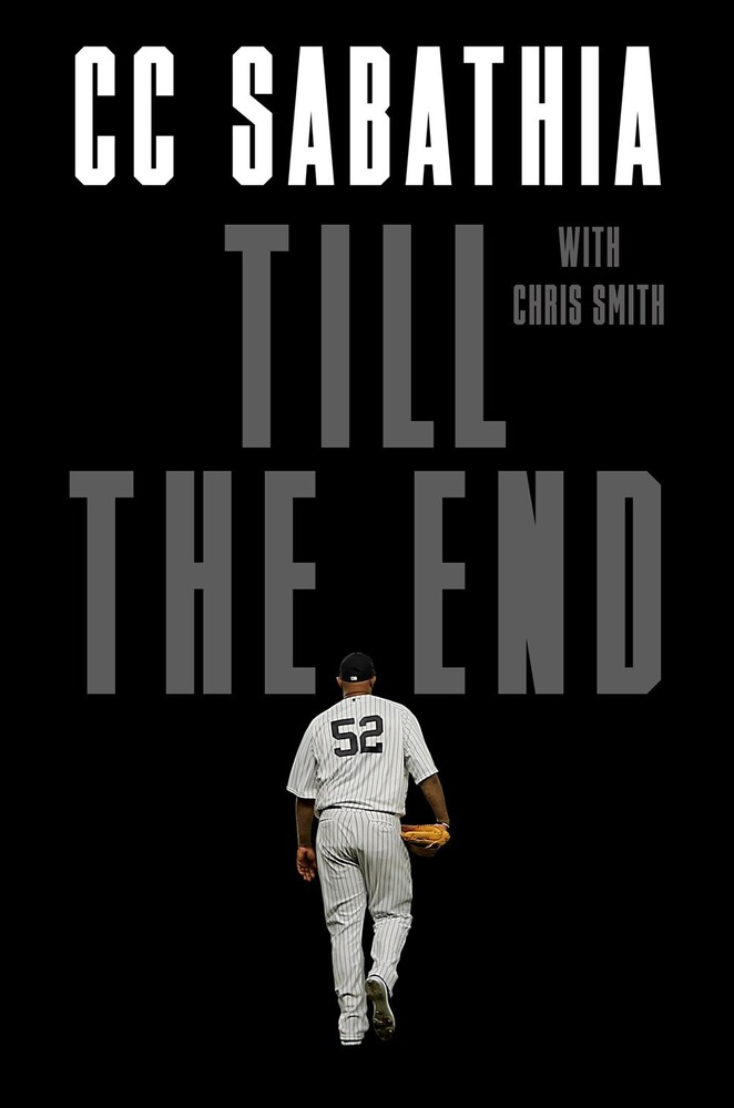 Sabathia Jr, Cc / Smith, Chris - Till the End : A Pitcher's Life