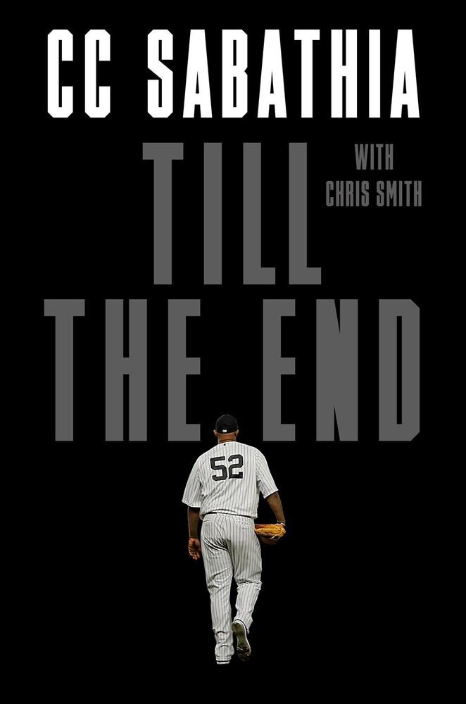 Sabathia Jr, Cc / Smith, Chris - Till the End : A Pitcher's Life