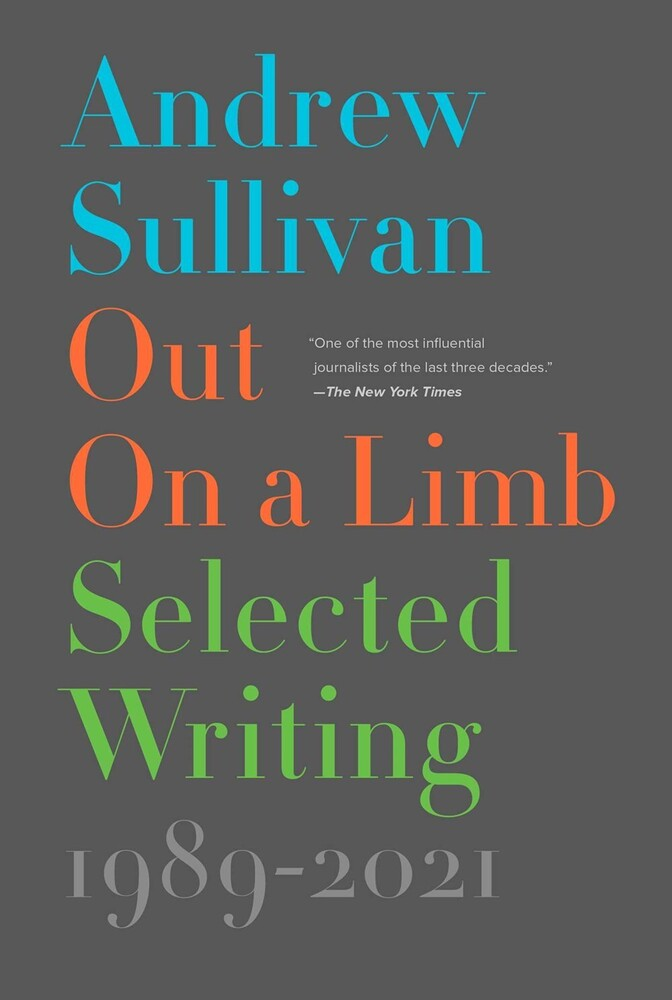 Sullivan, Andrew - Out on a Limb: Selected Writing, 1989-2020