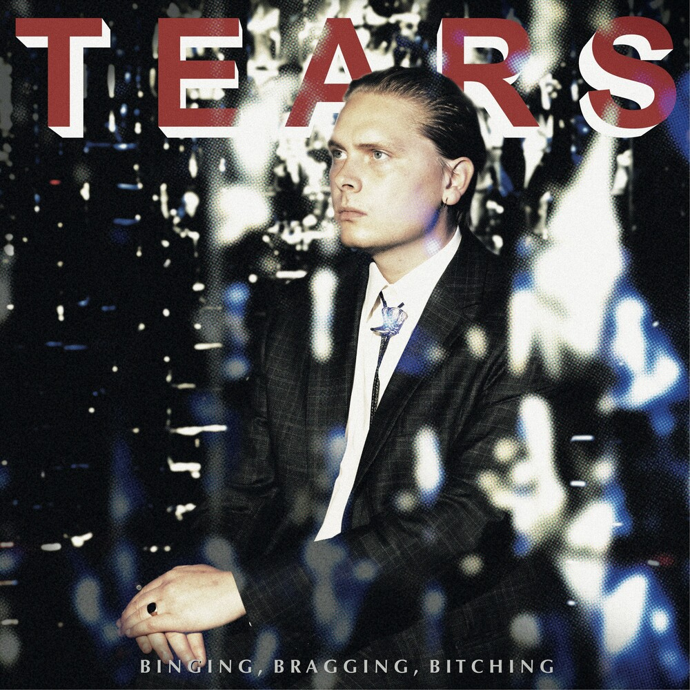 TEARS - Binging, Bragging, Bitching