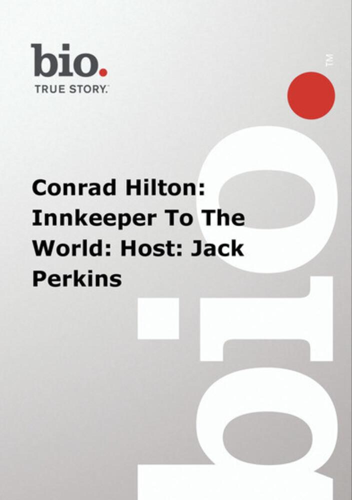 Biography - Conrad Hilton: Innkeeper to the World - Biography - Conrad Hilton: Innkeeper To The World