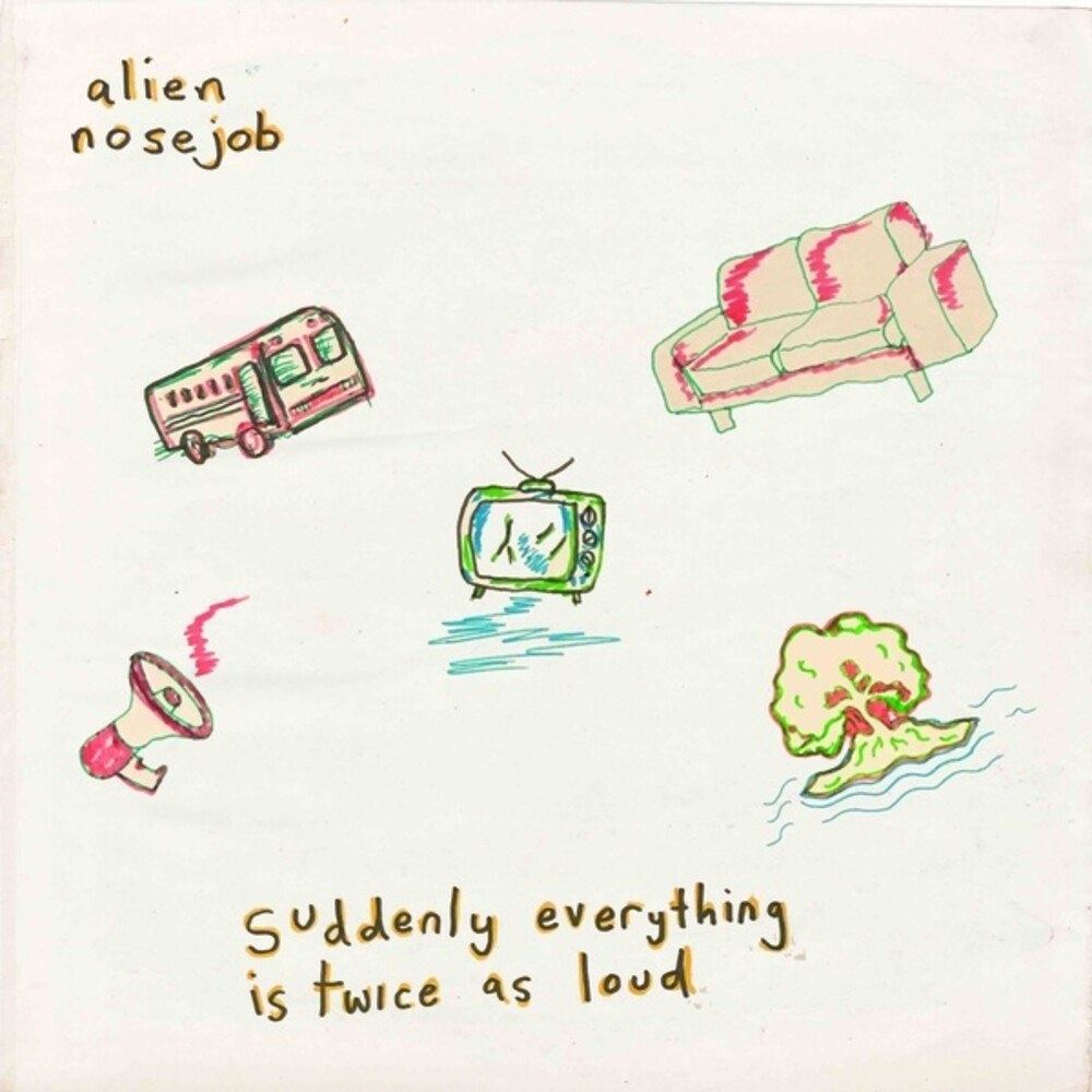 Alien Nosejob - Suddenly Everything Is Twice As Loud