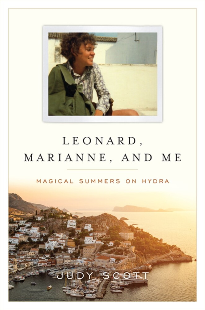 Scott, Judy - Leonard, Marianne, and Me: Magical Summers on Hydra