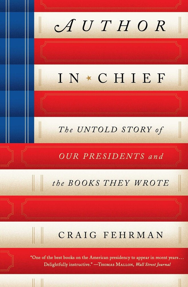 Fehrman, Craig - Author in Chief: The Untold Story of Our Presidents and the Books TheyWrote