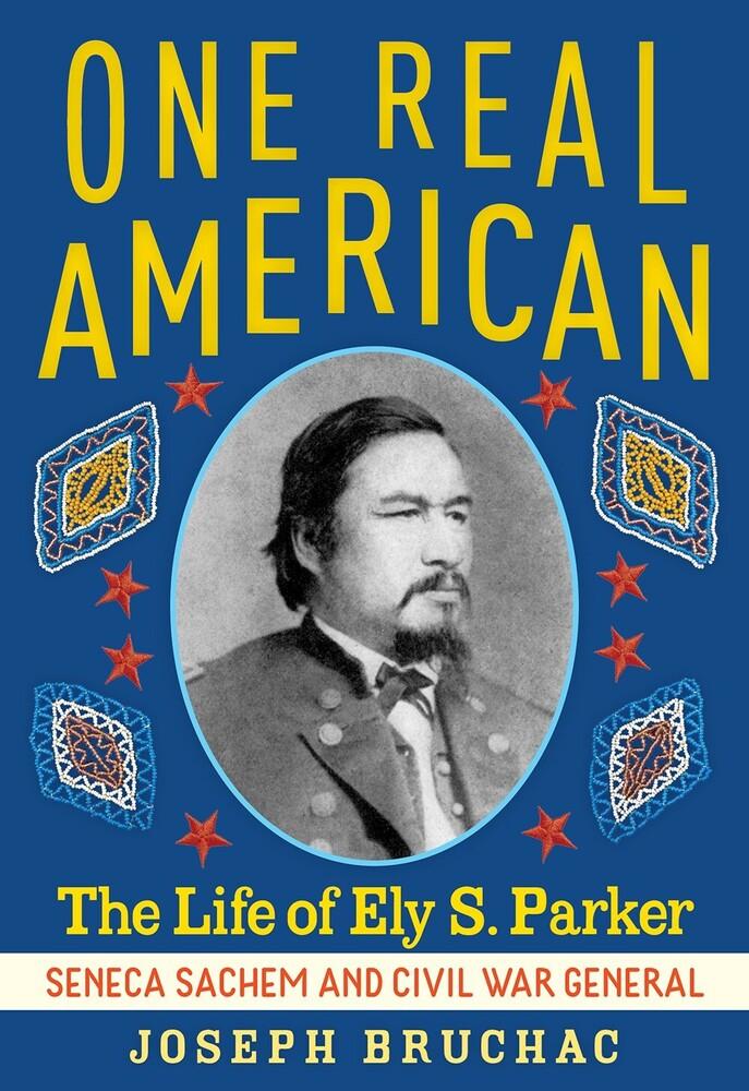Bruchac, Joseph - One Real American: The Life of Ely S. Parker, Seneca Sachem and Civil War General