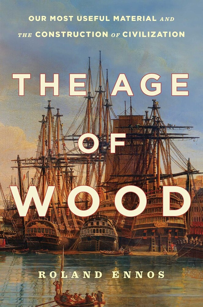 Ennos, Roland - The Age of Wood: Our Most Useful Material and the Construction ofCivilization