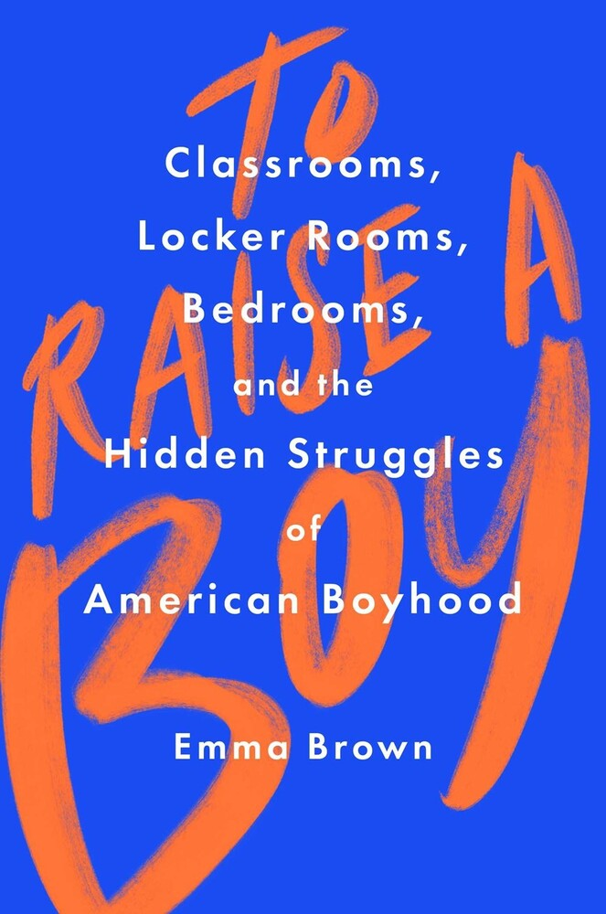 - To Raise a Boy: Classrooms, Locker Rooms, Bedrooms, and the HiddenStruggles of American Boyhood