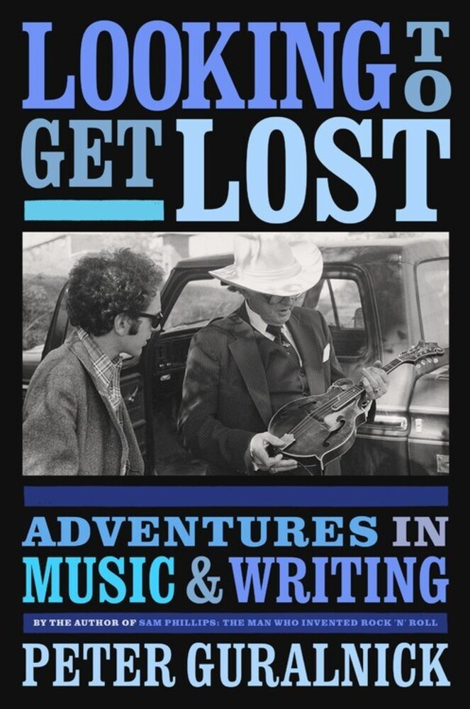 Guralnick, Peter - Looking to Get Lost: Adventures in Music and Writing