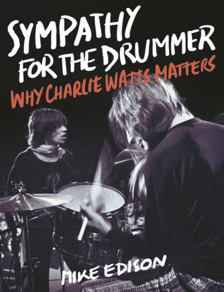 Edison, Mike - Sympathy for the Drummer: Why Charlie Watts Matters