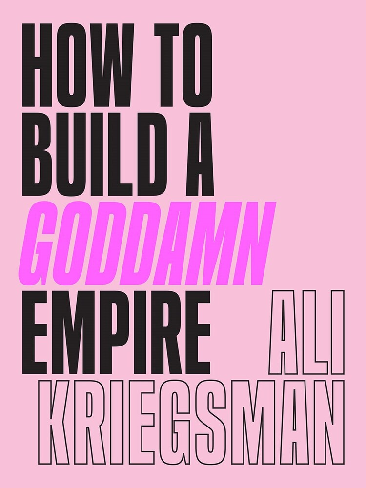 Ali Kriegsman - How To Build A Goddamn Empire (Hcvr)
