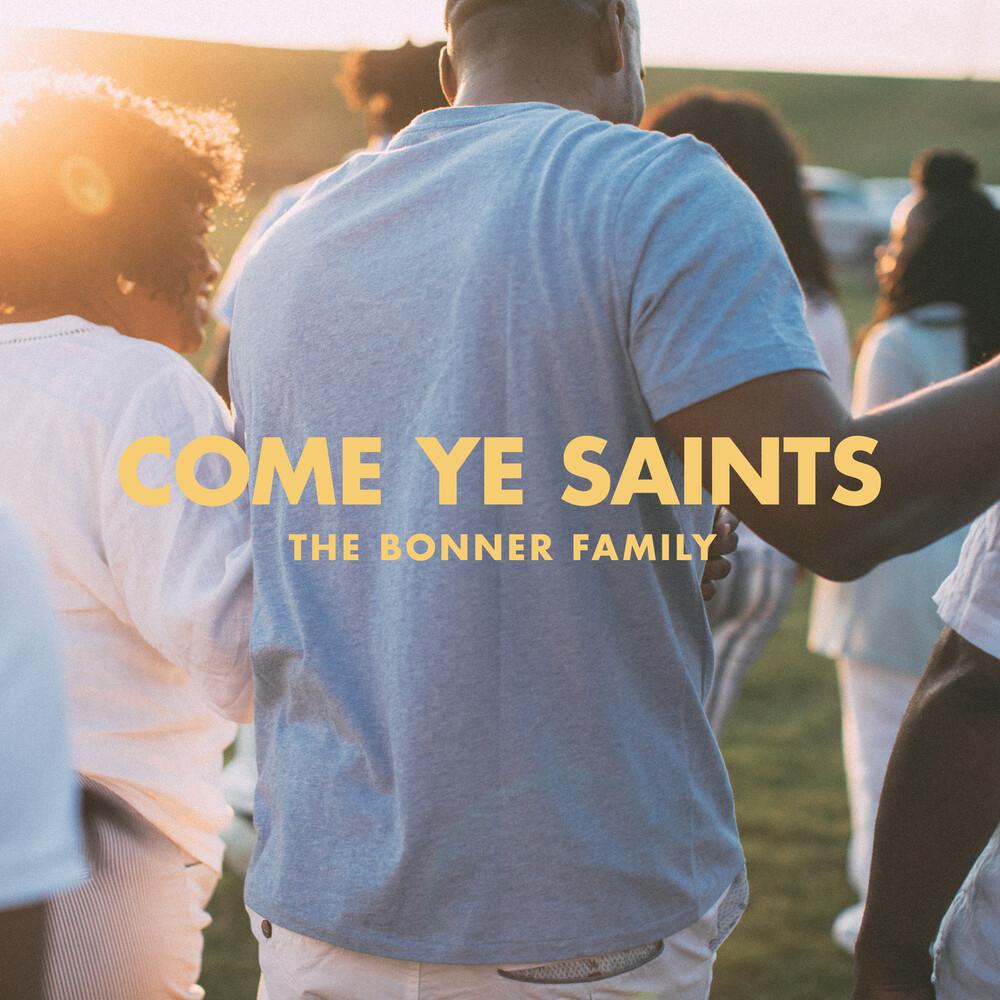 Bonner Family - Come Ye Saints