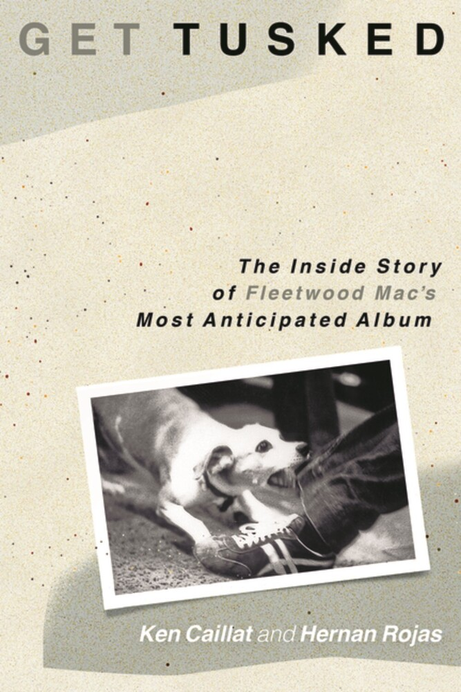 Caillat, Ken / Rojas, Hernan - Get Tusked: The Inside Story of Fleetwood Mac's Most Anticipated Album
