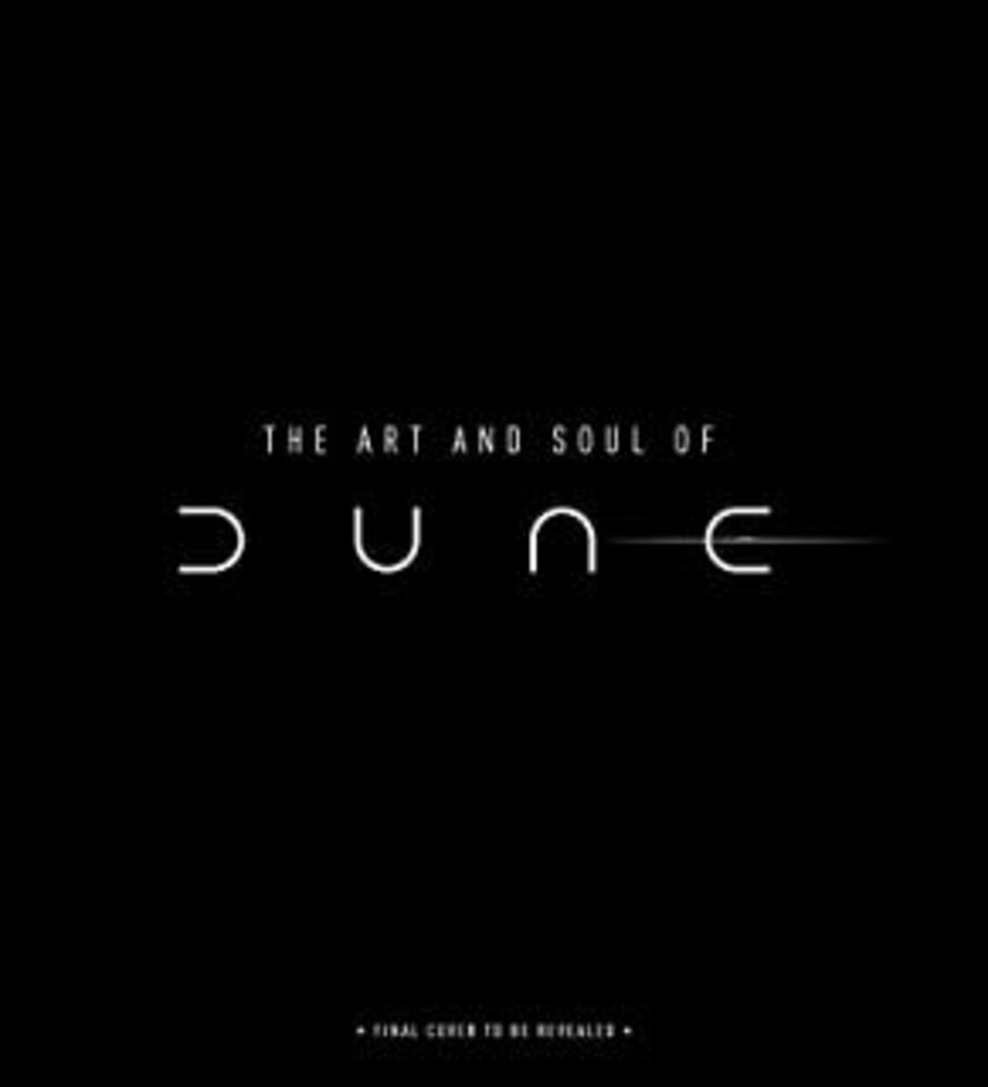 Villeneuve, Denis / Lapointe, Tanya - The Art and Soul of Dune